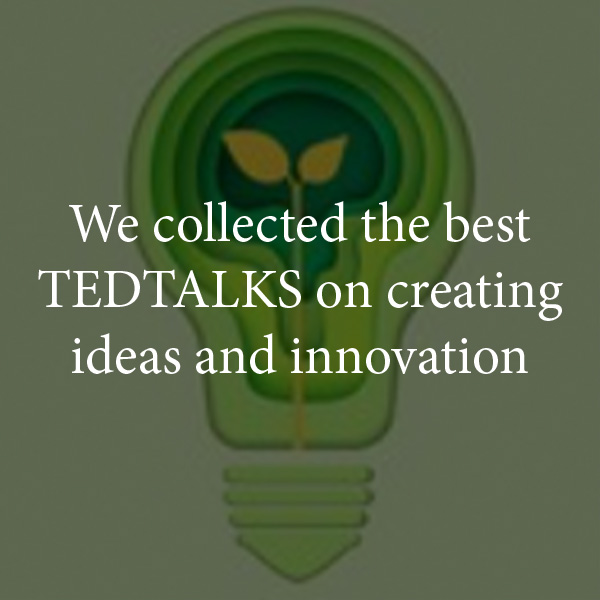 Watch TEDTalks on creating ideas and innovation
